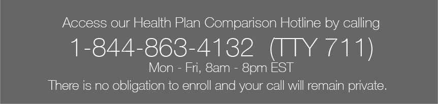 Access our Health plan comparison hotline by calling 1-888-863-4132