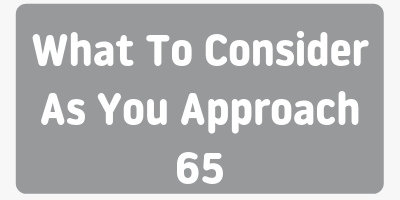 senior health what to consider as you approach 65