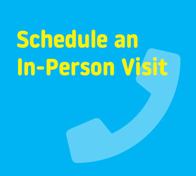 Schedule an In-Person Visit